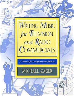 Writing Music for Television and Radio Commercials: A Manual for Composers and Students