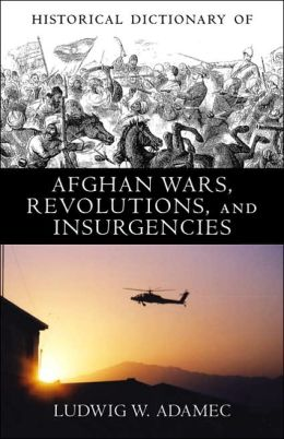 Historical Dictionary of Afghan Wars, Revolutions and Insurgencies