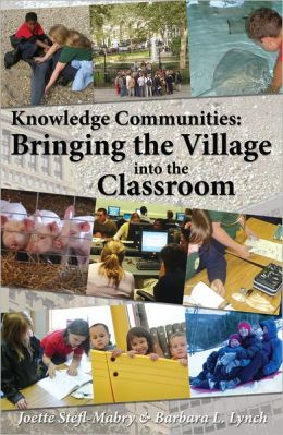 Knowledge Communities: Bringing the Village into the Classroom