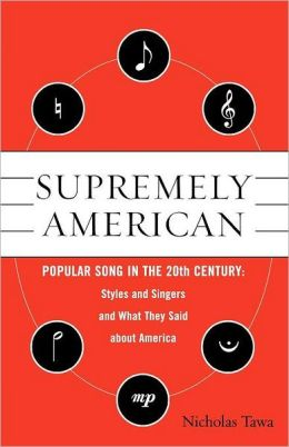 Supremely American: Popular Song in the 20th Century - Styles, Singers, and Milieus, and How They Reflected American Society