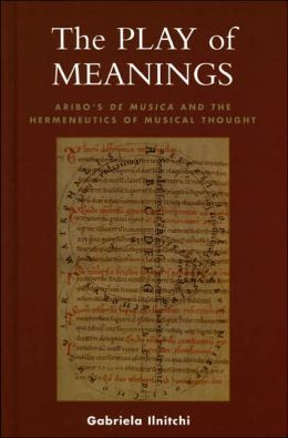 The Play of Meanings: Aribo's de Musica and the Hermeneutics of Musical Thought