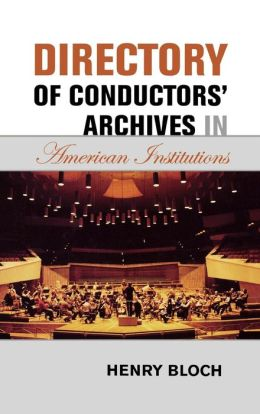 Directory Of Conductors' Archives In American Institutions