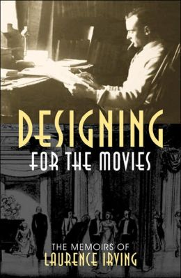 Designing for the Movies: The Memoirs of Laurence Irving