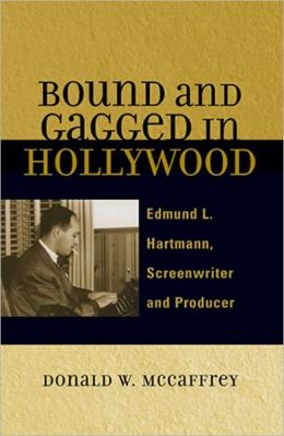Bound and Gagged in Hollywood: Edmund L. Hartmann, Screenwriter and Producer