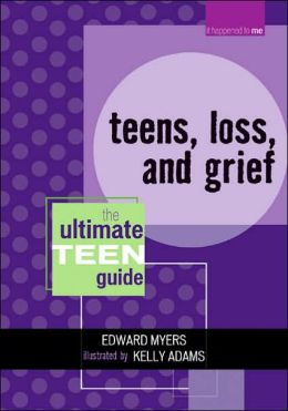 Teens, Loss, and Grief: The Ultimate Teen Guide