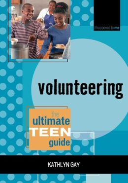 Volunteering: The Ultimate Teen Guide