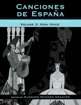 Canciones de Espa-a: Songs of Nineteenth-Century Spain, Volume 3: High Voice