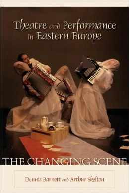 Theatre and Performance in Eastern Europe: The Changing Scene