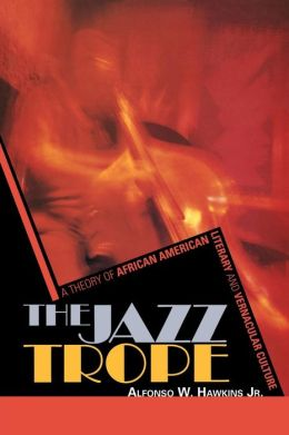 The Jazz Trope: A Theory of African American Literary and Vernacular Culture