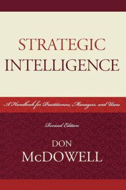 Strategic Intelligence: A Handbook for Practitioners, Managers, and Users