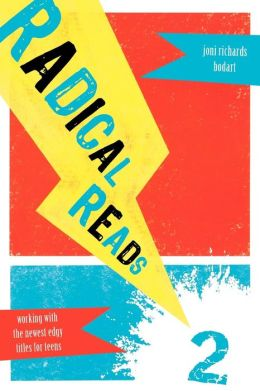 Radical Reads 2: Working with the Newest Edgy Titles for Teens