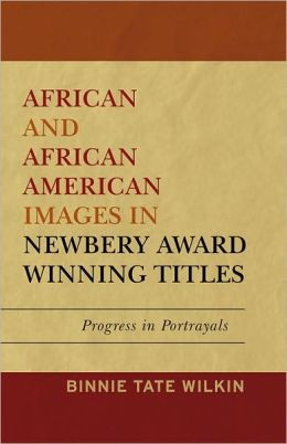 African and African American Images in Newbery Award Winning Titles: Progress in Portrayals