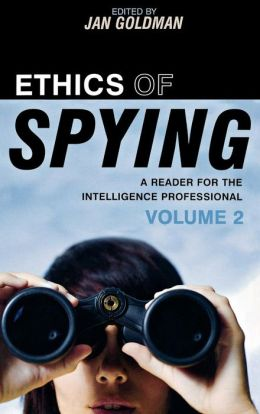 Ethics of Spying: A Reader for the Intelligence Professional, Volume 2