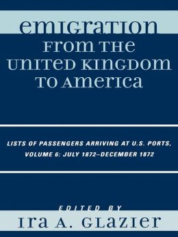 Emigration from the United Kingdom to America: Lists of Passengers Arriving at U.S. Ports, July 1872 - December 1872
