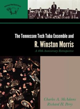 The Tennessee Tech Tuba Ensemble and R. Winston Morris: A 40th Anniversary Retrospective