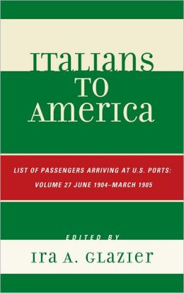Italians to America: June 1904 - March 1905: Lists of Passengers Arriving at U.S. Ports