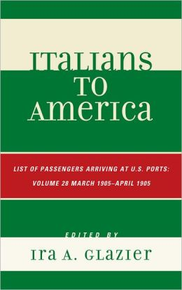 Italians to America: March 1905 - April 1905: Lists of Passengers Arriving at U.S. Ports