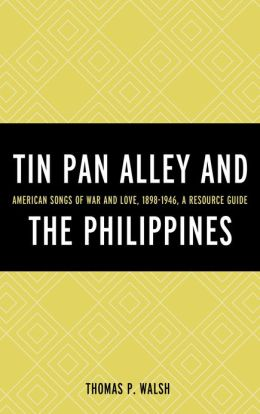 Tin Pan Alley and the Philippines: American Songs of War And Love, 1898-1946, A Resource Guide