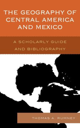 The Geography of Central America and Mexico: A Scholarly Guide and Bibliography