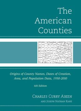 The American Counties: Origins of County Names, Dates of Creation, Area, and Population Data, 1950-2010