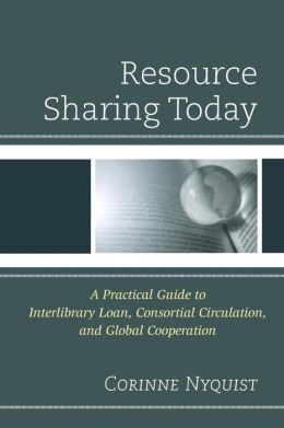 Resource Sharing Today: A Practical Guide to Interlibrary Loan, Consortial Circulation, and Global Cooperation