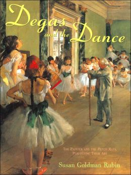 Degas and the Dance: The Painter and the Petits Rats, Perfecting Their Art