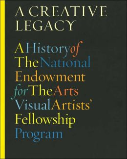 Creative Legacy: A History of the National Endowment for the Arts Visual Artists' Fellowship Program, 1966-1995