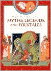A World Treasury of Myths, Legends and Folktales: Stories from Six Continents