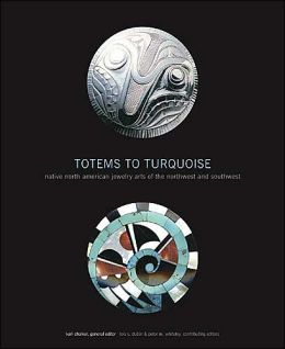 Totems to Turquoise: Native North American Jewelry Arts of the Northwest and Southwest