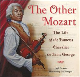 Other Mozart: The Life of the Famous Chevalier de Saint-George
