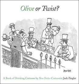Olive or Twist?: A Book of Drinking Cartoons by New Yorker Cartoonist Jack Ziegler