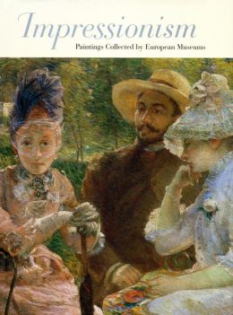 Impressionism: Paintings Collected by European Museums