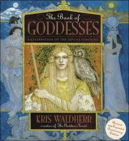 Book of Goddessess: A Celebration of the Divine Feminine