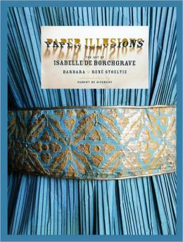 Paper Illusions: The Art of Isabelle de Borchgrave Barbara Stoeltie, Rene Stoeltie and Hubert de Givenchy