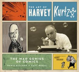 Art of Harvey Kurtzman: The Mad Genius of Comics