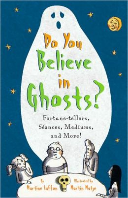 Do You Believe in Ghosts?: Fortune-Tellers, Séances, Mediums, and More!