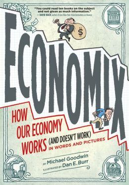 Economix: How Our Economy Works (and Doesn't Work), in Words and Pictures