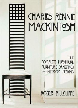 Charles Rennie Mackintosh: The Complete Furniture, Furniture Drawings, and Interior Designs