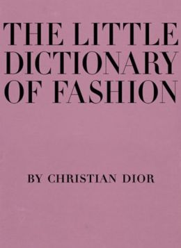 Little Dictionary of Fashion: A Guide to Dress Sense for ...