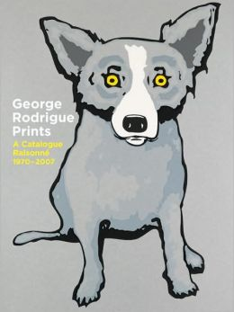 George Rodrigue Prints: A Catalogue Raisonne 1970-2007