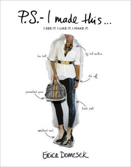 P.S. - I Made This...: An Inspired Guide to Designer DIY Fashion and Style