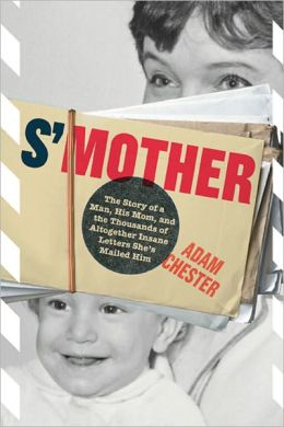 S'Mother: The Story of a Man, His Mom, and the Thousands of Altogether Insane Letters She's Mailed Him