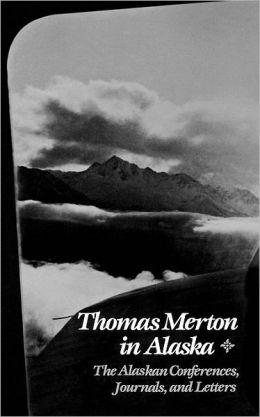 Thomas Merton in Alaska: Prelude to the Asian Journal