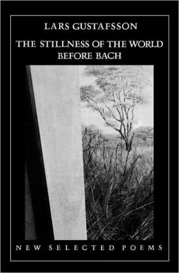 The Stillness of the World before Bach: New Selected Poems