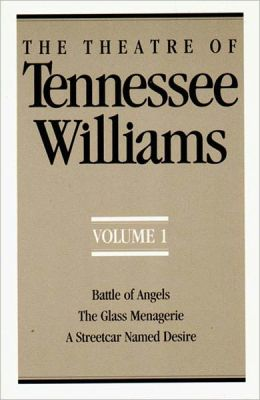 Theatre of Tennessee Williams, Vol. 1: Battle of Angels, A Streetcar Named Desire, The Glass Menagerie