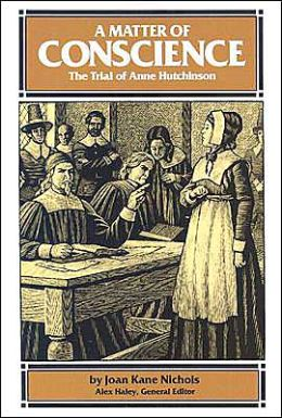 A Matter of Conscience: The Trial of Anne Hutchinson