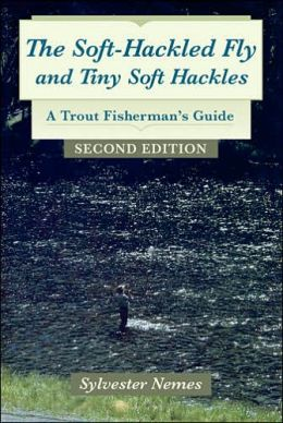 The Soft-Hackled Fly and Tiny Soft Hackles: A Trout Fisherman's Guide