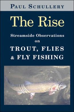 The Rise: Streamside Observations on Trout, Flies and Fly Fishing