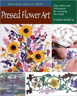 Pressed Flower Art: Tips, Tools, and Techniques for Learning the Craft