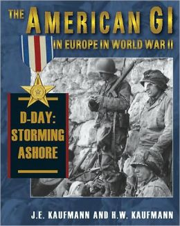 The American GI in Europe in World War II: D-Day - Storming Ashore